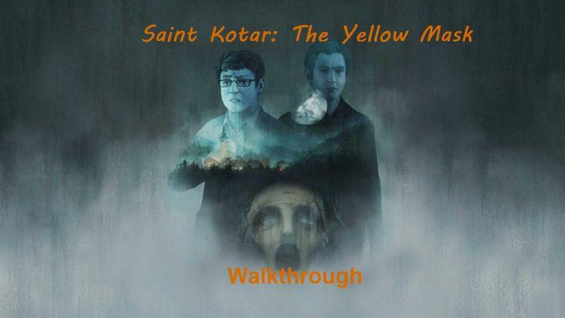 Walkthrough Saint Kotar: The Yellow Mask